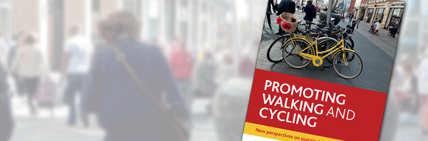 Promoting walking and cycling: New perspectives on sustainable travel by Colin G Pooley with Tim Jones, Miles Tight, Dave Horton, Griet Scheldeman, Ann Jopson  Caroline Mullen and Emanuele Strano