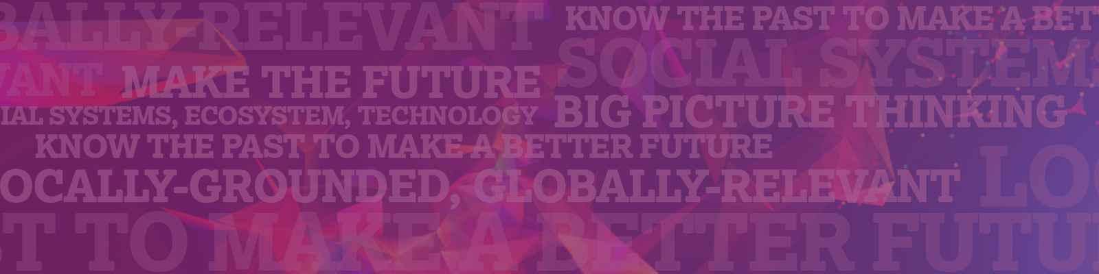 Abstract Text Image: Make the Future Better, Globally relevant, Locally Grounded, Know the Past,